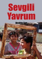 SEVGİLİ YAVRUM: Sevgili Çocuklar! Bu Kitap Sizin için...