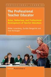 The Professional Teacher Educator: Roles, Behaviour, and Professional Development of Teacher Educators