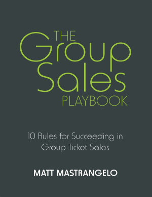 The Group Sales Playbook  10 Rules for Succeeding in Group Ticket Sales PDF