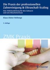 Die Praxis der professionellen Zahnreinigung & Ultraschall-Scaling: Eine Arbeitsanleitung für den Zahnarzt und sein Mitarbeiterteam, Ausgabe 3
