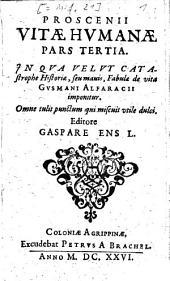 Proscenium Vitae Humanae: In Qva Velvt Catastrophe Historiae, seu mauis, Fabulae de vita Gvsmani Alfaracii imponitur, Volume 3