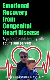 Emotional Recovery from Congenital Heart Disease: A Guide for Children, Youth, Adults and Parents
