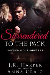 Surrendered to the Pack: Wicked Wolf Shifters Volume 1, Episode 1