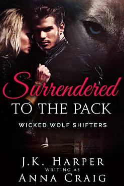 Surrendered to the Pack  Wicked Wolf Shifters 1  BBW Werewolf Shifter Romance  PDF