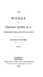 The Works of William Mason: Volume 1
