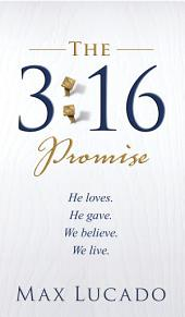 The 3:16 Promise: He Loves. He Gives. We Believe. We Live.