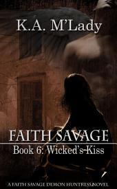 Faith Savage: Book 6 - Wicked's Kiss