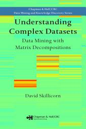 Understanding Complex Datasets: Data Mining with Matrix Decompositions