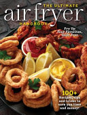 The Ultimate Air Fryer Handbook  100  Recipes  Tips and Tricks to Save You Time and Money
