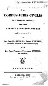 Das Corpus juris civilis in's Deutsche übersetzt von einem Vereine Rechtsgelehrter und hrsg: Band 1