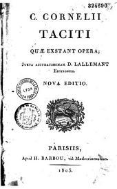 C. Cornelii Taciti quae exstant Opera: Juxta accuratissimam D. Lallemant editionem