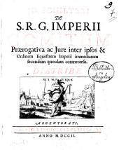 Jo. Schilteri De S.R.G. Imperii comitum prærogativa ac jure inter ipsos & ordinem equestrem Imperii immediatum secundum quosdam controverso. Diatribe