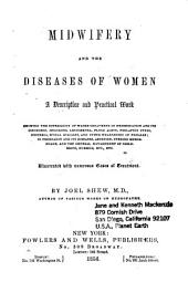Midwifery and the Diseases of Women: A Descriptive and Practical Work Showing the Superiority of Water-treatment in Menstruation and Its Disorders, Chlorosis, Leucorrhea, Fluor Albus, Prolapsus Uteri, Hysteria, Spinal Diseases, and Other Weaknesses of Females, in Pregnancy and Its Diseases, Abortion, Uterine Hemorrhage, and the General Management of Childbirth, Nursing, Etc., Etc
