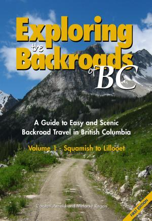 Exploring the Backroads of BC   Volume 1 Squamish to Lillooet