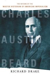 Charles Austin Beard: The Return of the Master Historian of American Imperialism