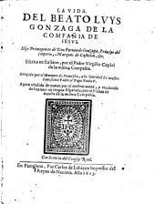 La vida del beato Luys Gonzaga de la compania de Jesus ... agora anadida de nuevo por el mesmo autor y traduzida de italiano
