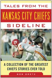 Tales from the Kansas City Chiefs Sideline: A Collection of the Greatest Chiefs Stories Ever Told