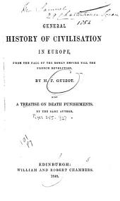 General History of Civilisation in Europe: From the Fall of the Roman Empire Till the French Revolution : Also a Treatise on Death Punishments