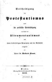 Vertheidigung des Protestantismus gegen die politische Verdächtigung von Seiten des Ultramontanismus nach ihren beiderseitigen Principien und der Geschichte