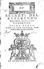 De' secreti del reuerendo donno Alessio Piemontese, prima [-terza] parte. Con la sua tauola per trouar le ricette con ogni commodita