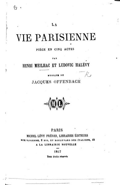 Download La Vie Parisienne  pi  ce en cinq actes  and in prose  with songs   Book