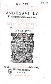 Renati Choppini,... Monasticon, seu de Jure coenobitarum libri duo