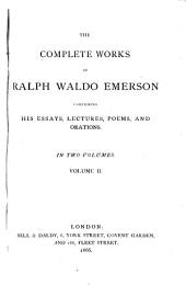 The Complete Works of Ralph Waldo Emerson: Comprising His Essays, Lectures, Poems, and Orations, Volume 2