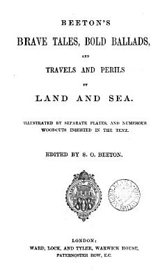 Beeton s Brave tales  bold ballads  and travels and perils by land and sea  ed  by S O  Beeton PDF