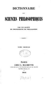 Dictionnaire Des Sciences Philosophiques: Volume 1