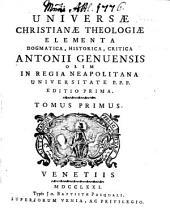 Universae Christianae Theologiae Elementa Dogmatica, Historica, Critica: Volume 1