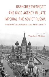 Obshchestvennost' and Civic Agency in Late Imperial and Soviet Russia: Interface between State and Society