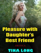 Pleasure With Daughter's Best Friend (Erotica)