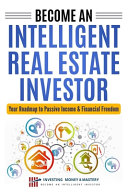 Become an Intelligent Real Estate Investor   Your Roadmap to Passive Income   Financial Freedom