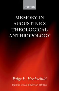 Memory in Augustine s Theological Anthropology PDF