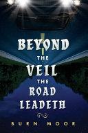 Beyond the Veil the Road Leadeth