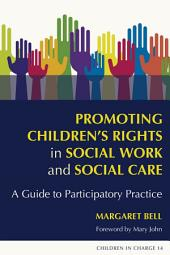 Promoting Children's Rights in Social Work and Social Care: A Guide to Participatory Practice