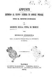 Appunti intorno al nuovo schema di codice penale per il regno d'Italia e lezioni sulla pena di morte