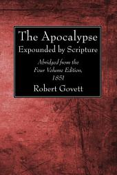 The Apocalypse: Expounded by Scripture. Abridged from the Four Volume Edition, 1851