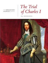 The Trial of Charles I: A History in Documents: From the Broadview Sources Series