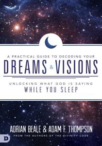 A Practical Guide to Decoding Your Dreams and Visions PDF