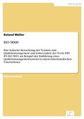 ISO 9000: Eine kritische Betrachtung der Normen zum Qualitätsmanagement und insbesondere der Norm DIN EN ISO 9001 am Beispiel der Einführung eines Qualitätsmanagementsystems in einem mittelständischen Unternehmen