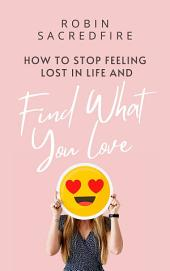 How to Stop Feeling Lost in Life and Find What You Love