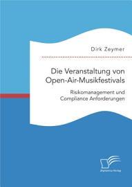 Die Veranstaltung von Open Air Musikfestivals  Risikomanagement und Compliance Anforderungen PDF