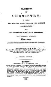 Elements of Chemistry: In which the Recent Discoveries in the Science are Included and Its Doctrines Familiarly Explained : Illustrated by Numerous Engravings and Designed for the Use of Schools and Academies