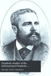 Prophetic Studies of the International Prophetic Conference, Chicago, November, 1886