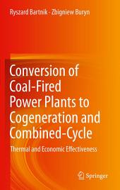 Conversion of Coal-Fired Power Plants to Cogeneration and Combined-Cycle: Thermal and Economic Effectiveness