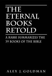 The Eternal Books Retold: A Rabbi Summarizes the 39 Books of the Bible