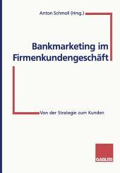 Bankmarketing im Firmenkundengeschäft: Von der Strategie zum Kunden