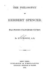 The Philosophy of Herbert Spencer: Being an Examination of the First Principles of His System
