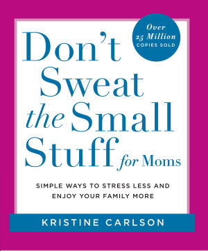 Don t Sweat the Small Stuff for Moms
